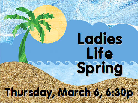 Ladies Life Spring, March 6, 6:30p